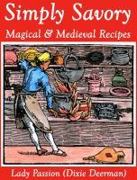 Simply Savory: Magical and Medieval Recipes by Lady Passion of Coven Oldenwilde