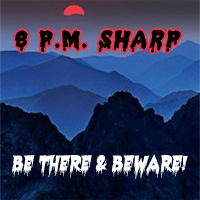 8 pm sharp, be there or beware!